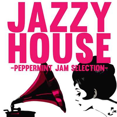 アルバム/JAZZY HOUSE -Peppermint Jam Selection-/Various Artists