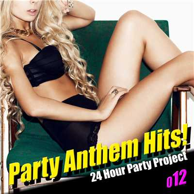 Party Anthem Hits! 012(最新クラブ・ヒット・ベスト・カヴァー集)/24 Hour Party Project