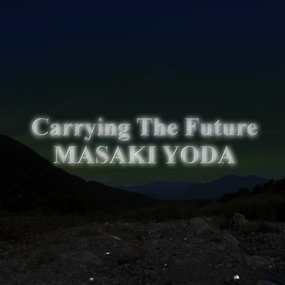 Carrying The Future/MASAKI YODA