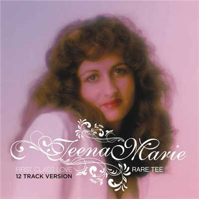 アルバム/First Class Love: Rare Tee (12 Track Version)/Teena Marie