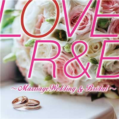 アルバム/LOVE R&B 〜Marriage,Wedding & Bridal〜/PARTY HITS PROJECT