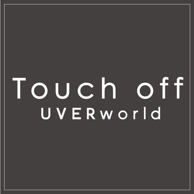 シングル/Touch off (short ver.)/UVERworld