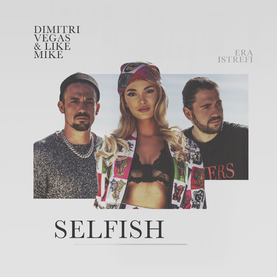 シングル/Selfish/Dimitri Vegas & Like Mike/Era Istrefi