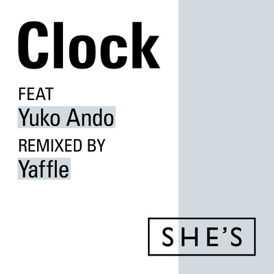 シングル/Clock feat. 安藤裕子 Remixed by Yaffle/SHE'S