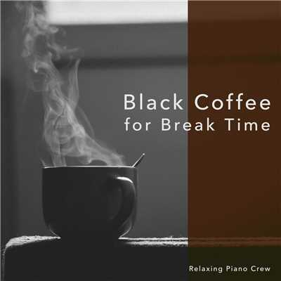 アルバム/Black Coffee for Break Time/Relaxing Piano Crew