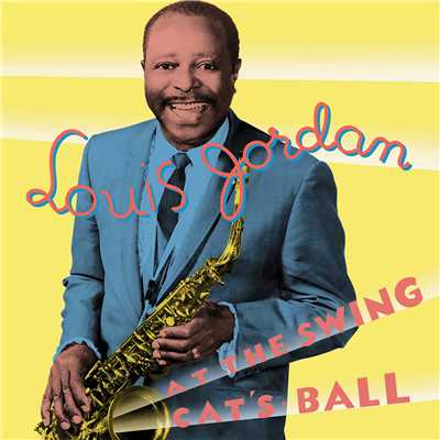 アルバム/At The Swing Cat's Ball/Louis Jordan & His Tympany Five