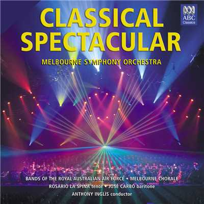 Classical Spectacular/メルボルン・シンフォニー・オーケストラ/アンソニー・イングリス/Bands Of The Royal Australian Air Force/Melbourne Chorale/Rosario La Spina/Jose Carbo