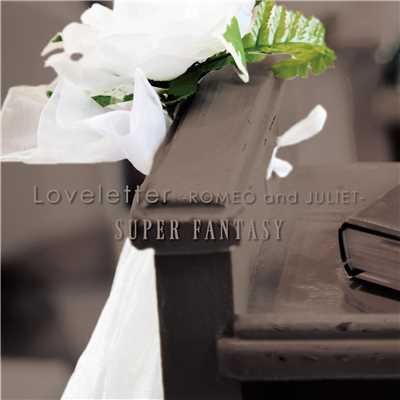Loveletter -ROMEO and JULIET-/SUPER FANTASY