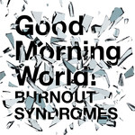 Good Morning World!/BURNOUT SYNDROMES