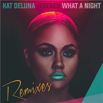 アルバム/What a Night (feat. Jeremih) [Remixes]/Kat DeLuna