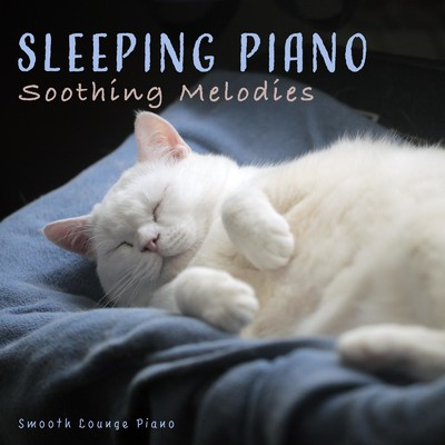 アルバム/Sleeping Piano: Soothing Melodies/Smooth Lounge Piano