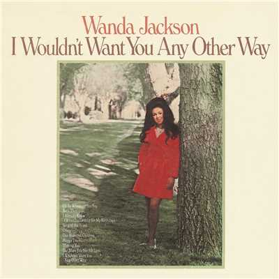 アルバム/I Wouldn't Want You Any Other Way/Wanda Jackson