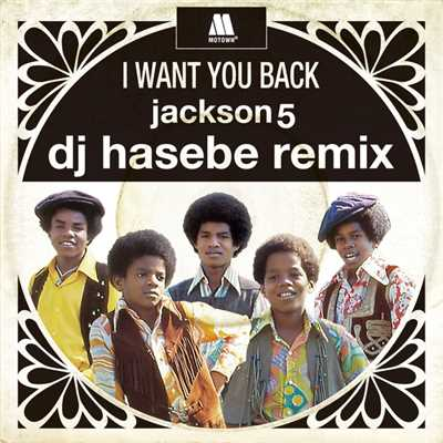 シングル/I Want You Back (DJ Hasebe Remix)/Jackson 5
