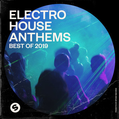 アルバム/Electro House Anthems: Best of 2019 (Presented by Spinnin' Records)/Various Artists