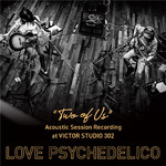 "アルバム/""TWO OF US"" Acoustic Session Recording at VICTOR STUDIO 302/LOVE PSYCHEDELICO"