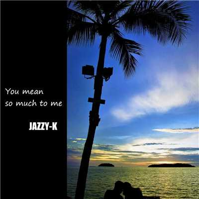 シングル/YOU MEAN SO MUCH TO ME/JAZZY-K
