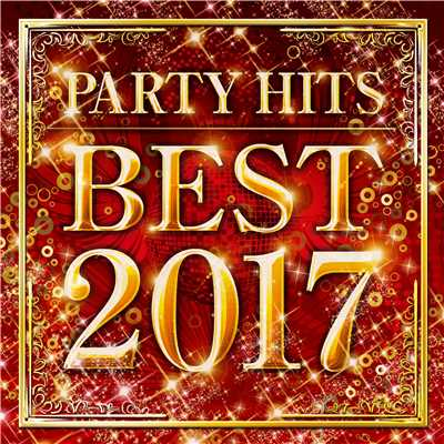 アルバム/PARTY HITS BEST 2017/PARTY HITS PROJECT