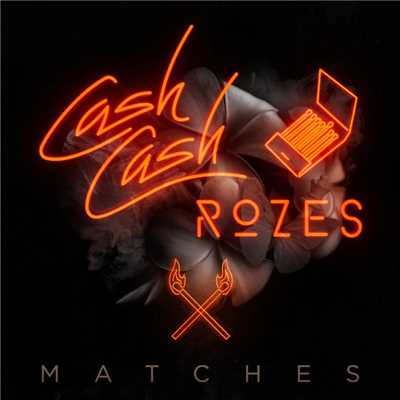シングル/Matches/Cash Cash & ROZES