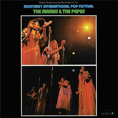 アルバム/Historic Performances Recorded At The Monterey International Pop Festival (Live)/The Mamas & The Papas