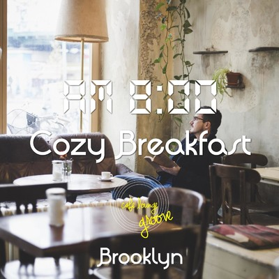 アルバム/AM8:00, Cozy Breakfast, Brooklyn 〜まったりとした休日の朝のChillhop BGM〜/Cafe lounge groove
