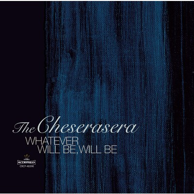 アルバム/WHATEVER WILL BE, WILL BE/The Cheserasera