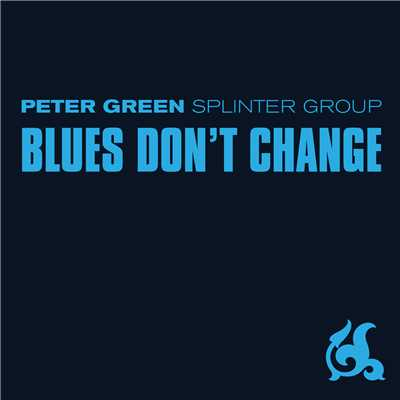 アルバム/Blues Don't Change/Peter Green Splinter Group
