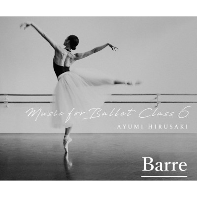 アルバム/Music for Ballet Class 6 (Barre)/蛭崎あゆみ