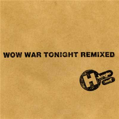 アルバム/WOW WAR TONIGHT REMIXED/H Jungle with t