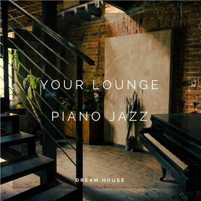 ハイレゾアルバム/Your Lounge - Piano Jazz/Dream House