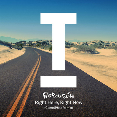 シングル/Right Here Right Now (CamelPhat Remix) [Radio Edit]/ファットボーイ・スリム