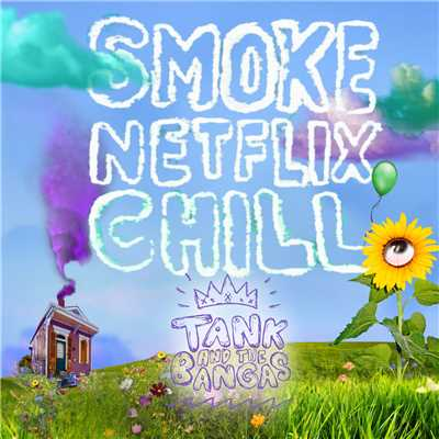 シングル/Smoke.Netflix.Chill./Tank And The Bangas