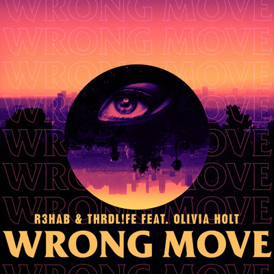 シングル/Wrong Move/R3HAB & THRDL!FE feat. Olivia Holt