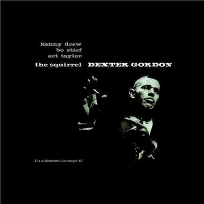 アルバム/The Squirrel (Live at Montmartre, Copenhagen 1967) [feat. Art Taylor, Kenny Drew & Bo Stief]/Dexter Gordon