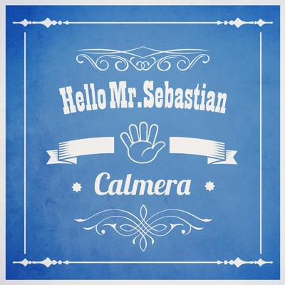 シングル/Hello Mr.Sebastian/Calmera