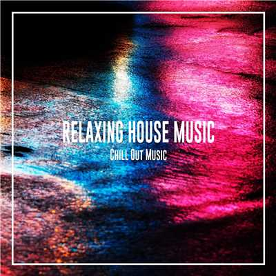 アルバム/RELAXING HOUSE MUSIC/Various Artists