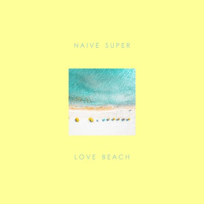 シングル/Love Beach/Naive Super