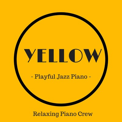 アルバム/Yellow - Playful Jazz Piano -/Relaxing Piano Crew