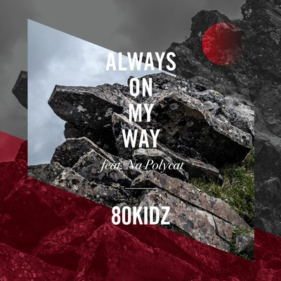 シングル/Always On My Way (feat. Na Polycat)/80KIDZ