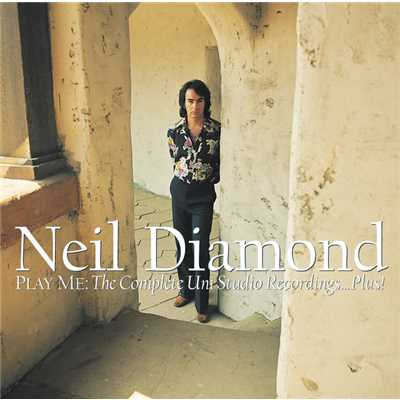 アルバム/Play Me: The Complete Uni Studio Recordings...Plus!/Neil Diamond