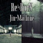 アルバム/Re≒BorN【SPECIAL EDITION】/Jin-Machine