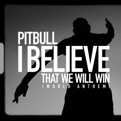 I Believe That We Will Win (World Anthem)/Pitbull