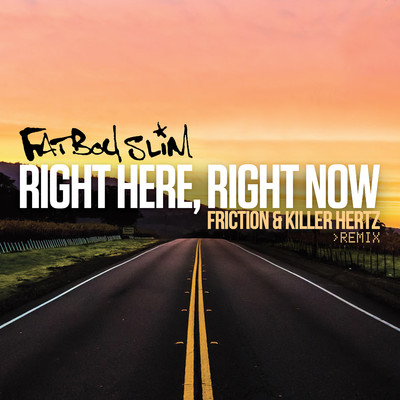 シングル/Right Here Right Now (Friction & Killer Hertz Remix)/ファットボーイ・スリム