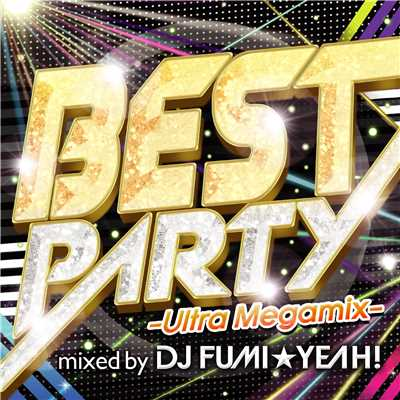 アルバム/BEST PARTY -Ultra Megamix-/DJ FUMI★YEAH!