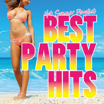 アルバム/BEST PARTY HITS -Hot Summer Playlist-/Various Artists