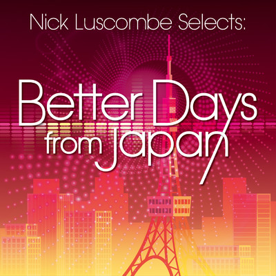 アルバム/Nick Luscombe Selects: Better Days from Japan/Various Artists