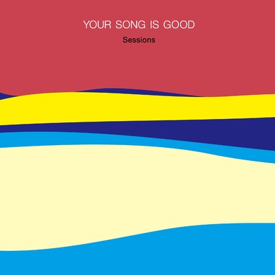 アルバム/Sessions/YOUR SONG IS GOOD