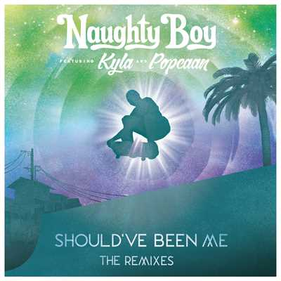 Should've Been Me (featuring Kyla, Popcaan/The Remixes / Pt. 1)/Naughty Boy