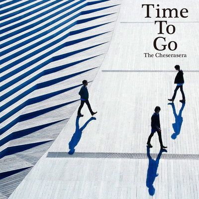 アルバム/Time To Go/The Cheserasera