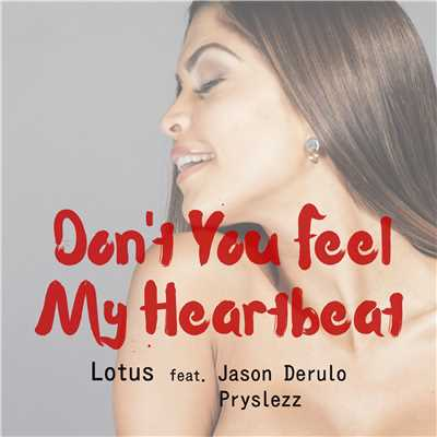アルバム/Don't You Feel My Heartbeat (feat. Jason Derulo & Pryslezz)/Lotus