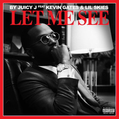 シングル/Let Me See feat.Kevin Gates,Lil Skies/Juicy J
